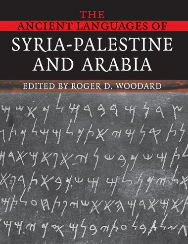 The Ancient Languages of Syria-Palestine and Arabia de Roger D. Woodard