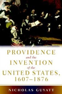 Providence and the Invention of the United States, 1607-1876