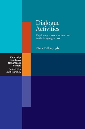 Dialogue Activities: Exploring Spoken Interaction In The Language Class by Nick Bilbrough