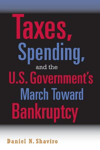 Taxes, Spending, and the U.S. Governments March Towards Bankruptcy