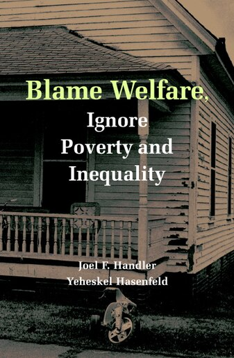 Blame Welfare, Ignore Poverty And Inequality de Joel F. Handler