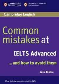 Common Mistakes at IELTS Advanced: And How To Avoid Them by Julie Moore