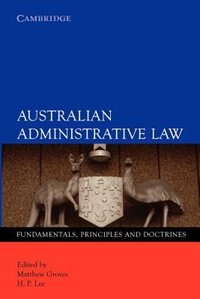 Australian Administrative Law: Fundamentals, Principles and Doctrines by Matthew Groves
