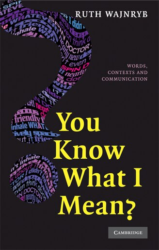 You Know what I Mean?: Words, Contexts and Communication by Ruth Wajnryb