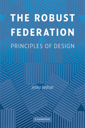 The Robust Federation: Principles of Design by Jenna Bednar