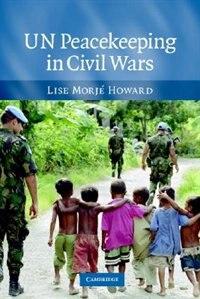 UN Peacekeeping in Civil Wars by Lise Morjé Howard
