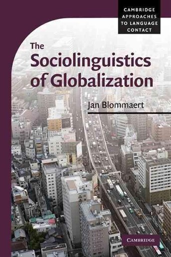 The Sociolinguistics of Globalization by Jan Blommaert