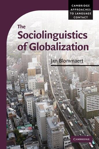 The Sociolinguistics of Globalization de Jan Blommaert