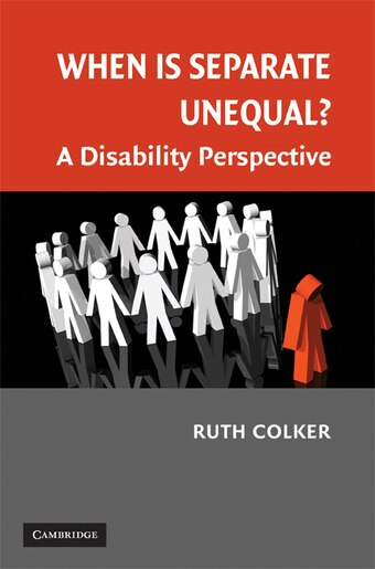 When is Separate Unequal?: A Disability Perspective by Ruth Colker