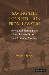Saving the Constitution from Lawyers: How Legal Training and Law Reviews Distort Constitutional…