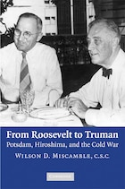 From Roosevelt to Truman: Potsdam, Hiroshima, and the Cold War