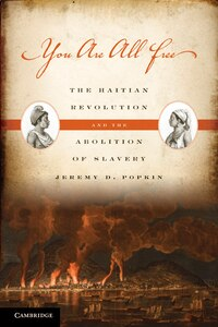 You Are All Free: The Haitian Revolution and the Abolition of Slavery