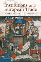Institutions and European Trade: Merchant Guilds, 1000-1800