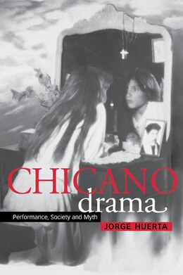 Book Chicano Drama: Performance, Society and Myth by Jorge Huerta