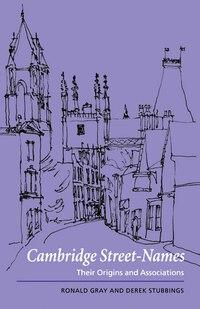 Cambridge Street-Names: Their Origins and Associations
