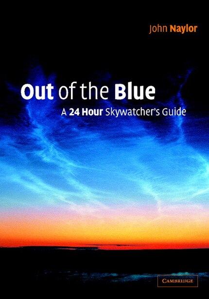 Out of the Blue: A 24-hour Skywatcher's Guide by John Naylor