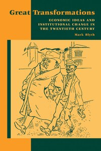Great Transformations: Economic Ideas and Institutional Change in the Twentieth Century