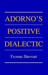 Adornos Positive Dialectic