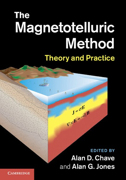 The Magnetotelluric Method: Theory and Practice by Alan D. Chave