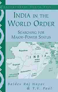 India in the World Order: Searching for Major-Power Status by Baldev Raj Nayar