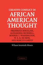 Creative Conflict in African American Thought: Frederick Douglass, Alexander Crummell, Booker T…