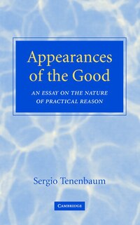 Appearances Of The Good: An Essay On The Nature Of Practical Reason