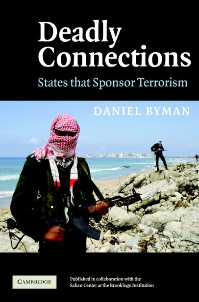 Deadly Connections: States that Sponsor Terrorism by Daniel Byman