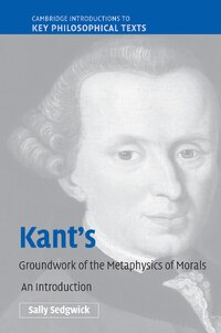 Kants Groundwork of the Metaphysics of Morals: An Introduction
