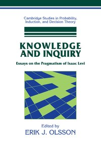 Knowledge and Inquiry: Essays on the Pragmatism of Isaac Levi