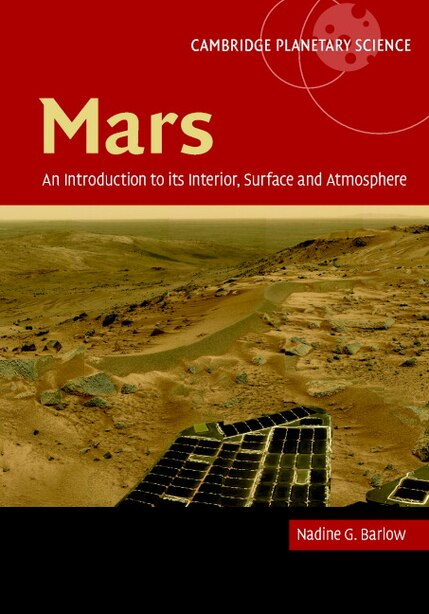 Mars: An Introduction to its Interior, Surface and Atmosphere by Nadine Barlow