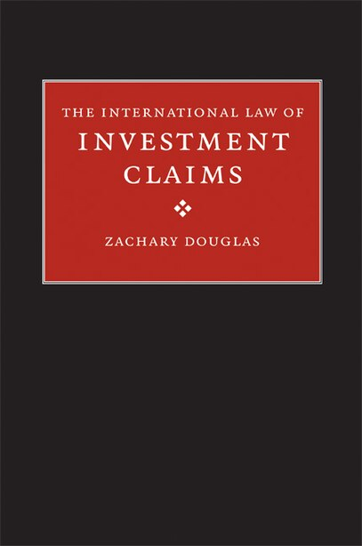 The International Law of Investment Claims by Zachary Douglas