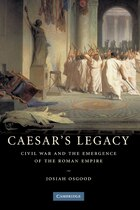 Caesars Legacy: Civil War And The Emergence Of The Roman Empire