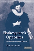 Shakespeares Opposites: The Admirals Company 1594-1625