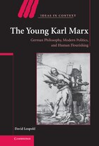 The Young Karl Marx: German Philosophy, Modern Politics, And Human Flourishing