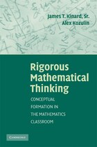 Rigorous Mathematical Thinking: Conceptual Formation in the Mathematics Classroom