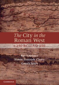 The City in the Roman West, c.250 BC-c.AD 250