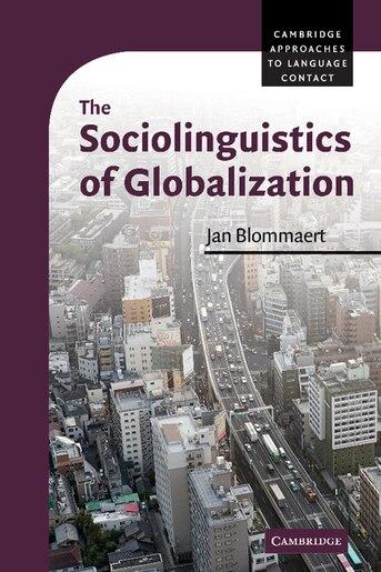 The Sociolinguistics of Globalization by Jan Blommaert