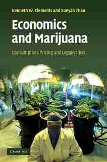 Economics and Marijuana: Consumption, Pricing and Legalisation by Kenneth W. Clements