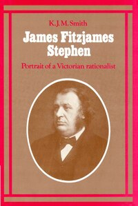 James Fitzjames Stephen: Portrait of a Victorian Rationalist