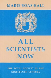 All Scientists Now: The Royal Society in the Nineteenth Century