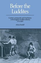 Before the Luddites: Custom, Community and Machinery in the English Woollen Industry, 1776-1809