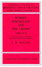 Robert Winchelsey and the Crown 1294-1313: A Study in the Defence of Ecclesiastical Liberty
