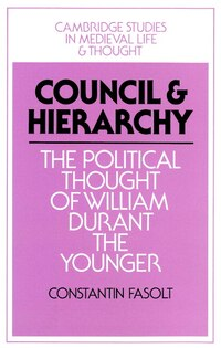 Council and Hierarchy: The Political Thought of William Durant the Younger
