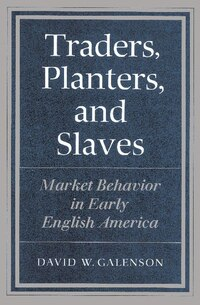 Traders, Planters and Slaves: Market Behavior in Early English America