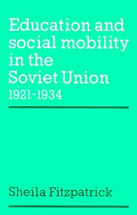Education and Social Mobility in the Soviet Union 1921-1934: EDUCATION & SOCIAL MOBILITY IN