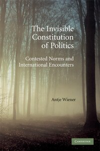 The Invisible Constitution of Politics: Contested Norms and International Encounters