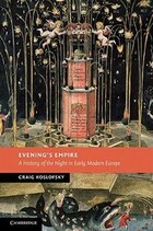 Evenings Empire: A History of the Night in Early Modern Europe