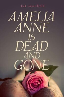 Book Amelia Anne Is Dead And Gone by Kat Rosenfield