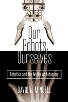 Our Robots, Ourselves: Robotics And The Myths Of Autonomy