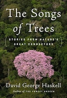 Book The Songs Of Trees: Stories From Nature's Great Connectors by David George Haskell